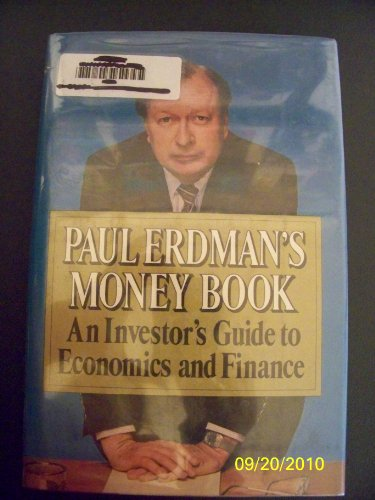 PAUL ERDMANS'S MONEY BOOK : An Investor's Guide to Economics and Finance