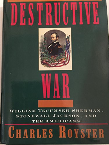 The Destructive War - William Tecumseh Sherman, Stonewall Jackson, And The Americans: ROYSTER, ...