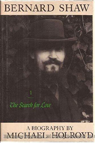 Bernard Shaw, Vol. 1, 1856-1898: The Search for Love: Holroyd.