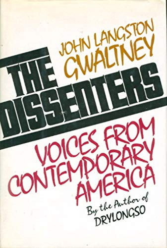 The Dissenters: Voices From Contemporary America: Gwaltney, John Langston