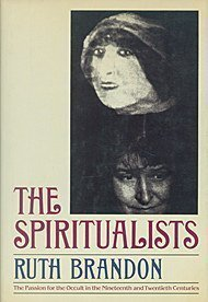 The Spiritualists: The Passion for the Occult in the Nineteenth and Twentieth Centuries: Brandon, ...