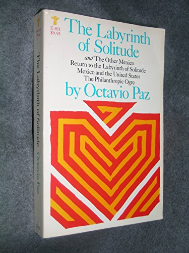 9780394528304: The labyrinth of solitude ; The other Mexico ; Return to the labyrinth of solitude ; Mexico and the United States ; The philanthropic ogre