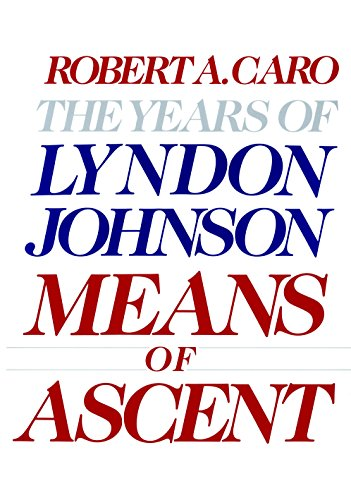 Means of Ascent: The Years of Lyndon: Robert A. Caro