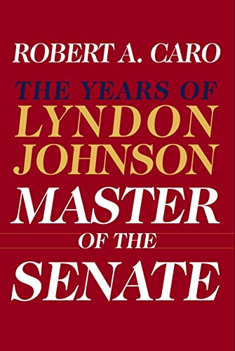 Master of the Senate: The Years of Lyndon Johnson: Caro, Robert A.