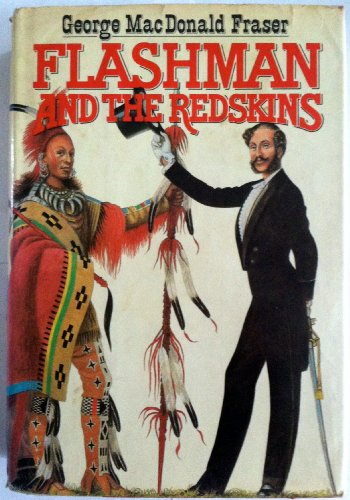 Flashman and the Redskins: Fraser, George MacDonald