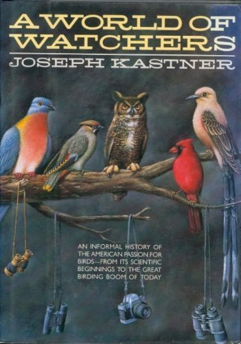 A WORLD OF WATCHERS : An Informal History of the American Passion for Birds--From Its Scientific ...