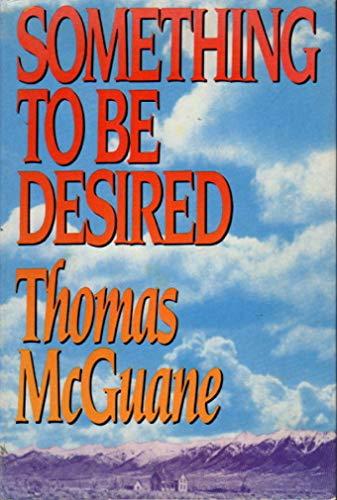 Something to be Desired.: McGUANE, Thomas.