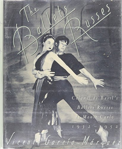 The Ballets Russes : Colonel de Basil's: Vicente Garcia-Marquez