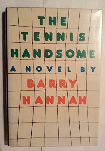 THE TENNIS HANDSOME.: Hannah, Barry.
