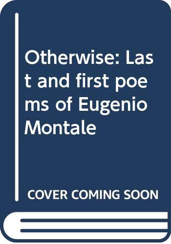 9780394529639: Otherwise: Last and first poems of Eugenio Montale