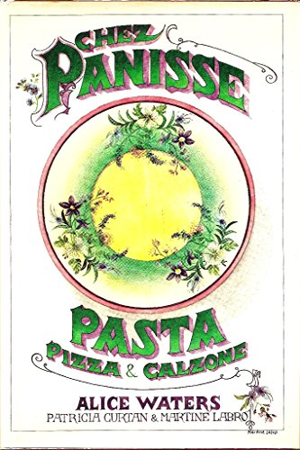 Chez Panisse: Pasta, Pizza, and Calzone: Water, Alice;Curtan, Patricia;Labro, Marttine