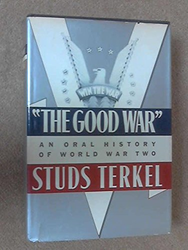 "The Good War"": An Oral History of World War Two: Terkel, Studs"