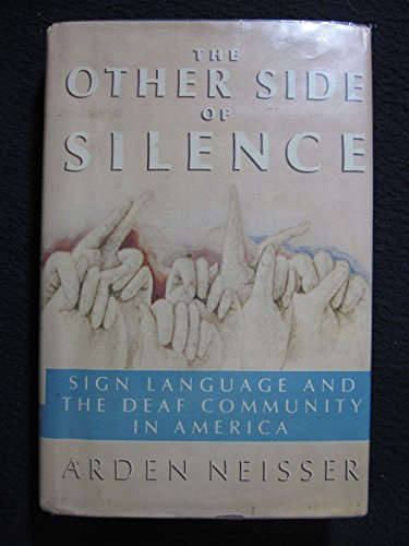 Other Side of Silence: Sign Language and the Deaf Community in America: Neisser, Arden