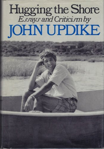 Hugging the Shore: Essays and Criticism: John Updike