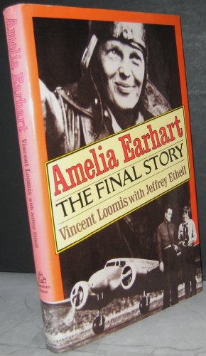 Amelia Earhart; The Final Story: Loomis, Vincent V., and Ethell, Jeffrey L.