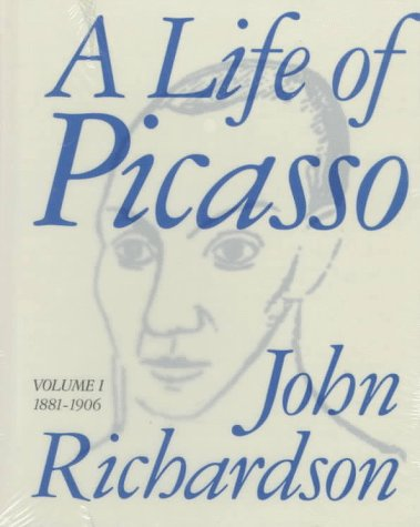 A Life of Picasso; Volume I; 1881 - 1906