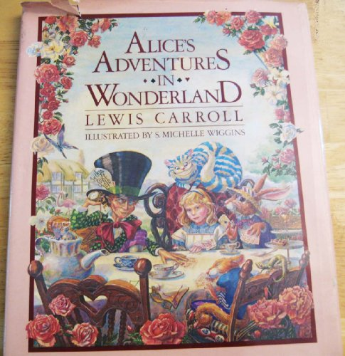 Alice's Adventures in Wonderland. Illustrated By S. Michelle Wiggins: Carroll, Lewis
