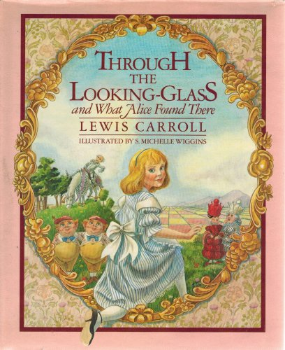 Through the Looking-Glass and What Alice Found: Lewis Carroll