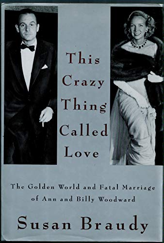 This Crazy Thing Called Love. the Golden World and Fatal Marriage of Ann and Billy Woodward: Braudy...