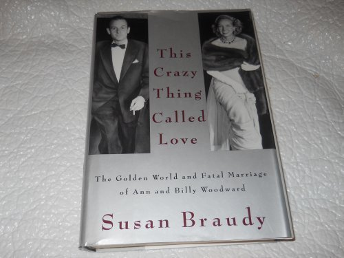 9780394532479: This Crazy Thing Called Love: The Golden World and Fatal Marriage of Ann and Billy Woodward
