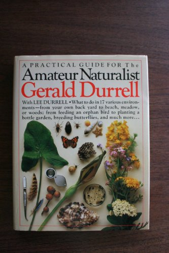 Amateur Naturalist : A Practical Guide to: Lee Durrell; Gerald