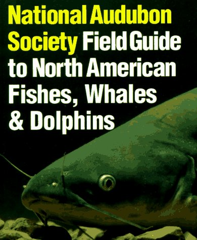 National Audubon Society Field Guide to Fishes, Whales and Dolphins: NATIONAL AUDUBON SOCIETY