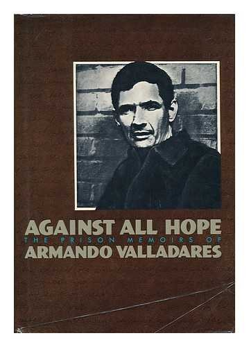 Against All Hope: The Prison Memoirs of Armando Valladares: translated By Andrew Hurley