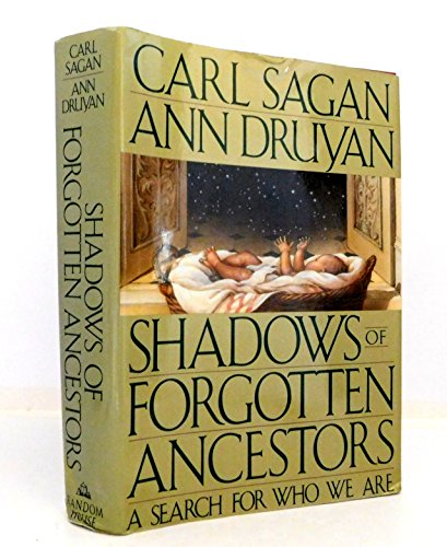 Shadows of Forgotten Ancestors: A Search for Who We Are: Sagan, Carl, and Druyan, Ann