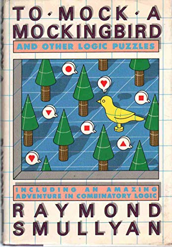 9780394534916: To Mock a Mocking Bird and Other Logic Puzzles: Including an Amazing Adventure in Combinatory Logic
