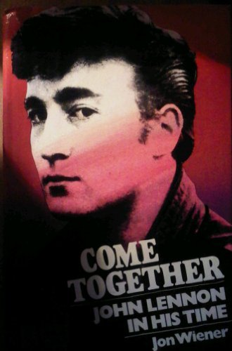 9780394535708: Come Together: John Lennon in His Time