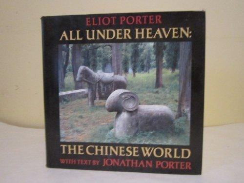 Eliot Porter: All Under Heaven The Chinese World: Porter, Eliot and Jonathan Porter