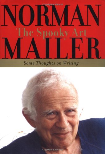 The Spooky Art: Some Thoughts on Writing: Mailer, Norman