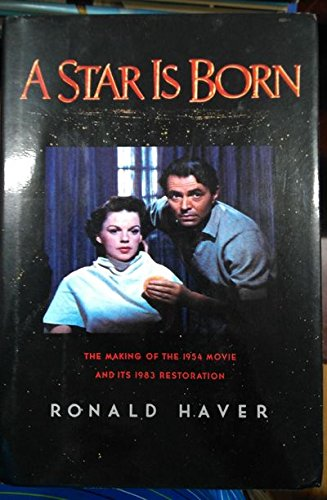 A Star Is Born: The Making of the 1954 Movie and Its 1983 Restoration: Haver, Ronald