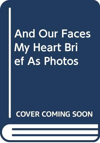 9780394537382: And Our Faces, My Heart, Brief as Photos