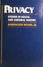 Privacy : Studies in Social and Cultural History: Moore, Barrington, Jr.