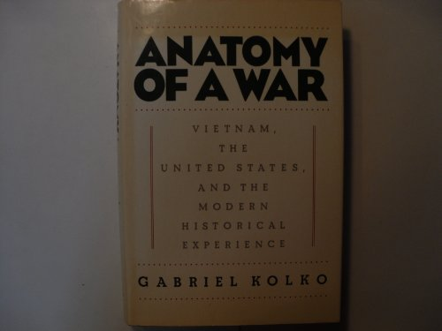 Anatomy of a War: Vietnam, the United States, and the Modern Historical Experience: Kolko, Gabriel