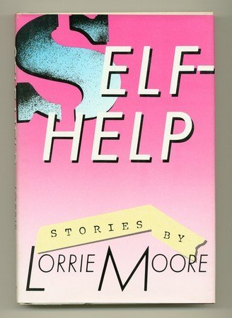 Self-Help 9780394539218 These ten short stories focus on women who are on the brink of loneliness--their mothers are dying, their husbands and lovers are leaving them--and who face their disappointments with anxiety laced with ironic humor