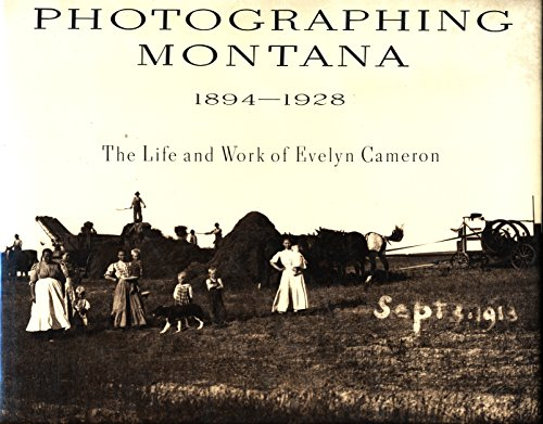 Photographing Montana, 1894-1928: The Life and Work of Evelyn Cameron: Lucey, Donna M.