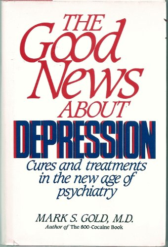 The Good News about Depression: Cures and Treatments in the New Age of Psychiatry: Gold M.D., Mark ...