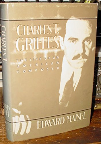 Charles Griffes. The Life of an American Composers. Updated, with a new introduction and notes.