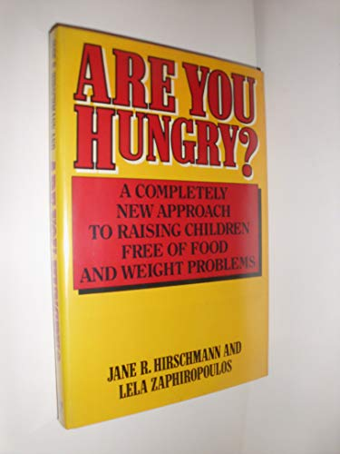 Are You Hungry?: A Completely New Approach to Raising Children Free of Food and Weight Problems: ...