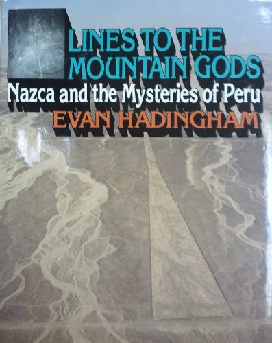 Lines to the Mountain Gods: Nazca and the Mysteries of Peru: Hadingham, Evan