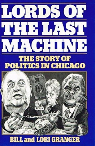 Lords of the Last Machine: The Story of Politics in Chicago (039454238X) by Bill Granger
