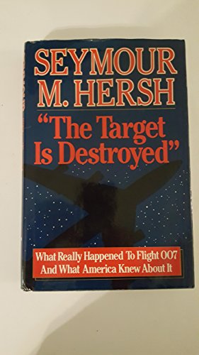 The Target Is Destroyed: What Really Happened To Flight 007 And What America Knew About It: Hersh, ...