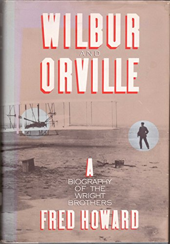 Wilbur and Orville : A Biography of the Wright Brothers (SIGNED Plus SIGNED LETTER): Howard, Fred