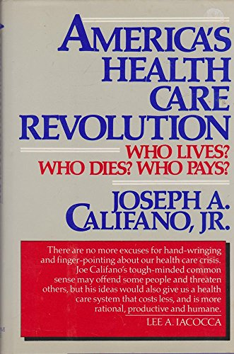 America's Health Care Revolution: Who Lives? Who Dies? Who Pays: Califano, Joseph A., Jr.