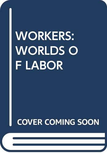 9780394543000: Workers: Worlds of Labor