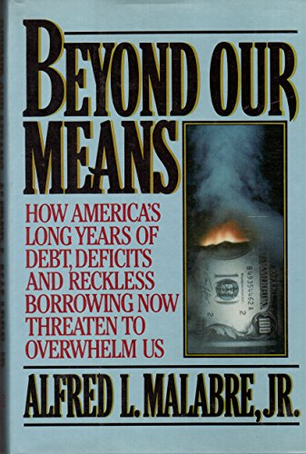 Beyond Our Means: How America's Long Years of Debt, Deficits, and Reckless Borrowing Now ...