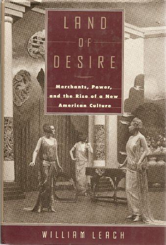9780394543505: LAND OF DESIRE: Merchants, Power, and the Rise of a New American Culture