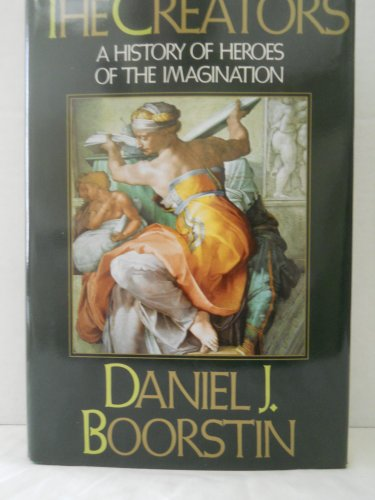 9780394543956: The Creators: A History of Heroes of the Imagination